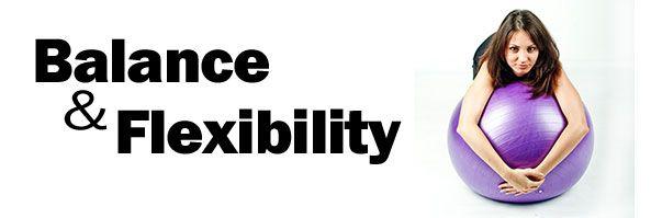 Balance and Flexibility